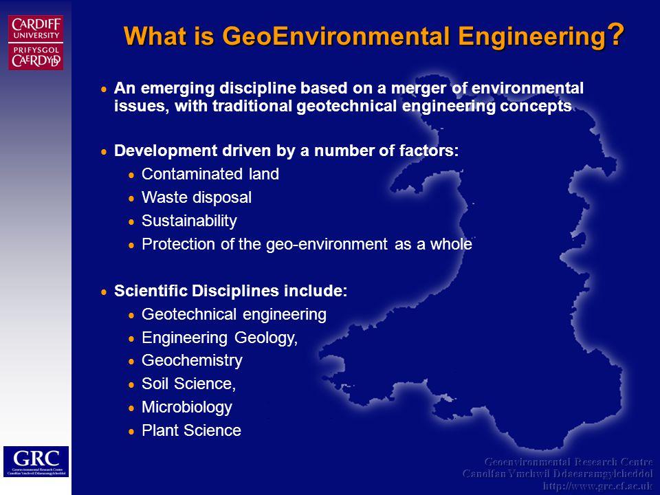 Geoenvironmental Research Centre Canolfan Ymchwil Ddaearamgylcheddol http://www.grc.cf.ac.uk What is GeoEnvironmental Engineering .
