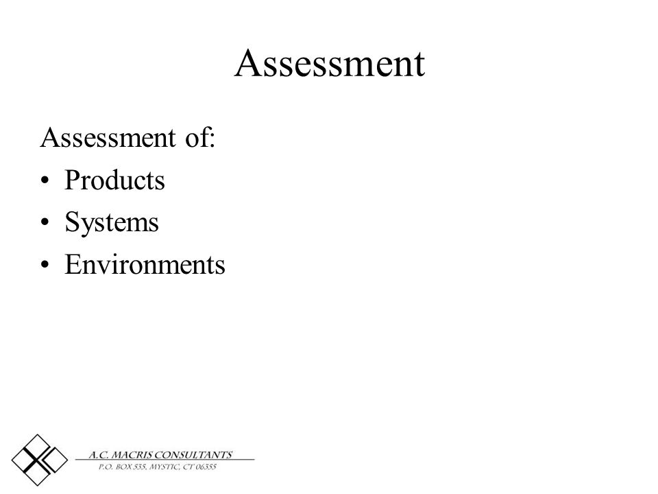 Assessment Assessment of: Products Systems Environments