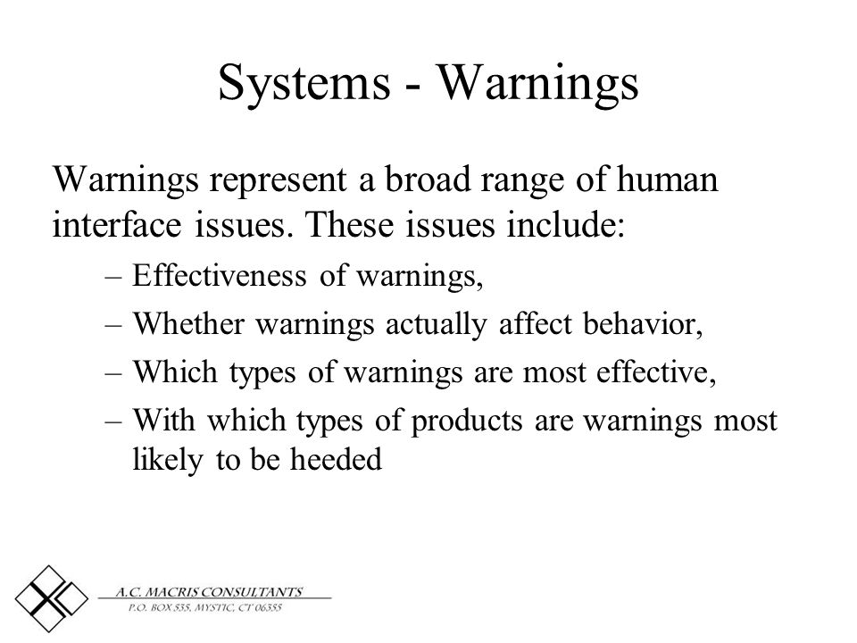 Systems - Warnings Warnings represent a broad range of human interface issues.
