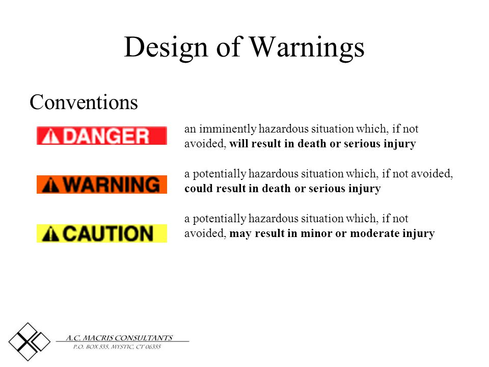 Design of Warnings Conventions an imminently hazardous situation which, if not avoided, will result in death or serious injury a potentially hazardous situation which, if not avoided, could result in death or serious injury a potentially hazardous situation which, if not avoided, may result in minor or moderate injury