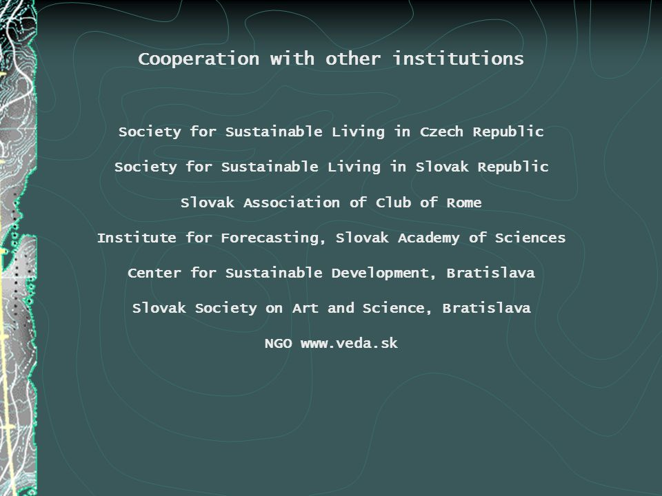 Cooperation with Universities Center for Social and Economic Strategies - CESES, Charles University, Prague, Czech Republic Center of Interdisciplinary Studies, Palacky University Olomouc, Czech Republic Department of Philosophy, Comenius University Bratislava, Slovak Republic