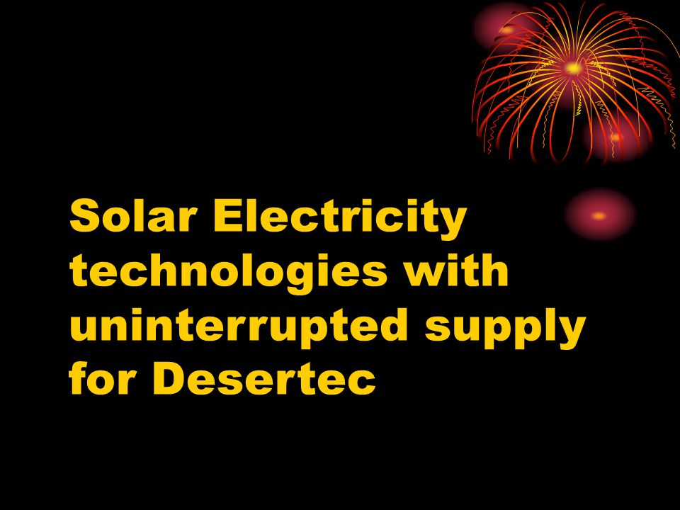 Solar Electricity technologies with uninterrupted supply for Desertec