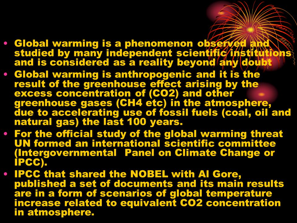 The climate change and global warming due to CO2 emissions (IPCC scenarios) Without the proper measures for CO2 emissions elimination the climate change will become a real threat The Chinas and Indias energy demand make the situation much worst The best scenario (I) has a high cost, however the cost of the inaction is much higher