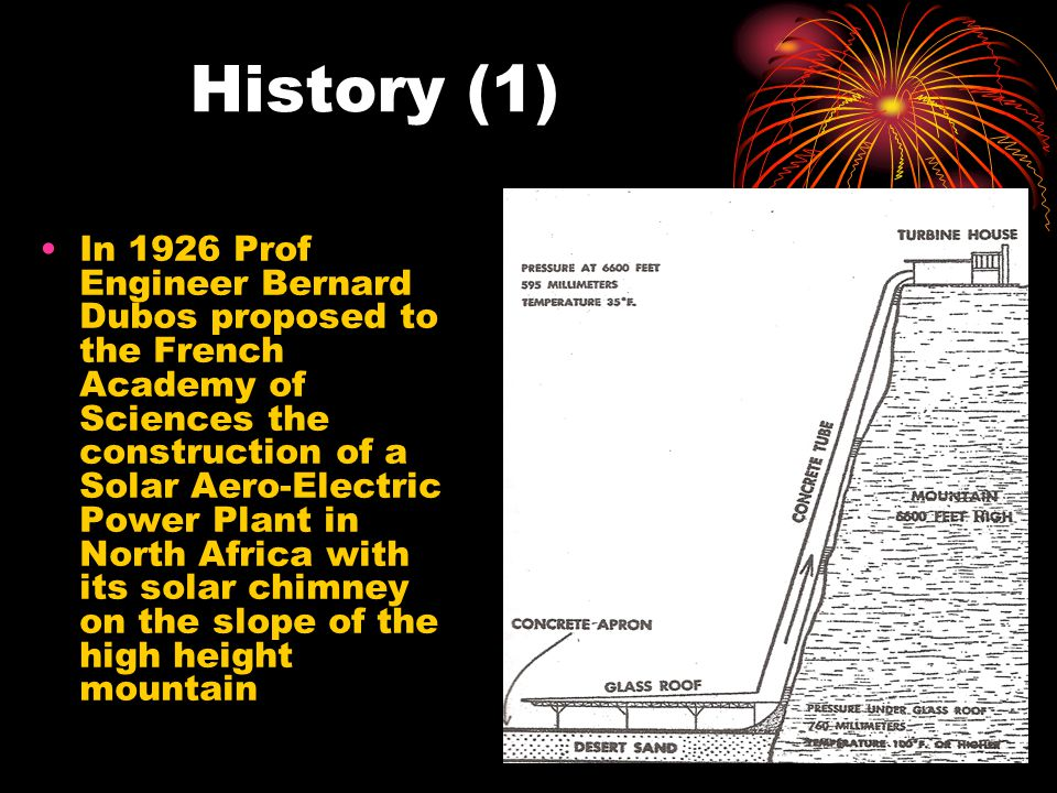 History (1) In 1926 Prof Engineer Bernard Dubos proposed to the French Academy of Sciences the construction of a Solar Aero-Electric Power Plant in No