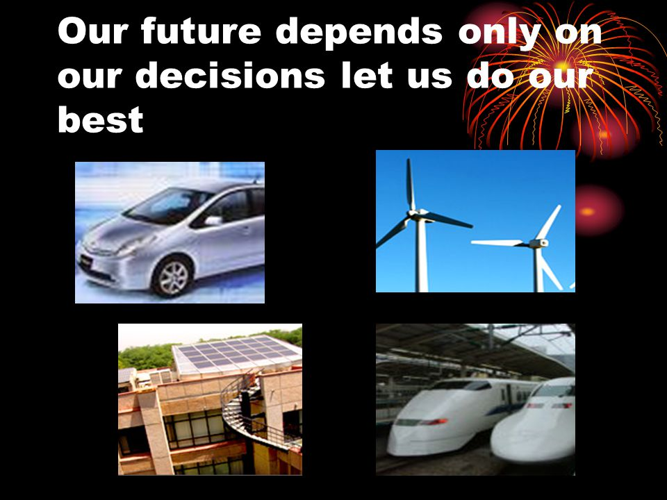 Our future depends only on our decisions let us do our best