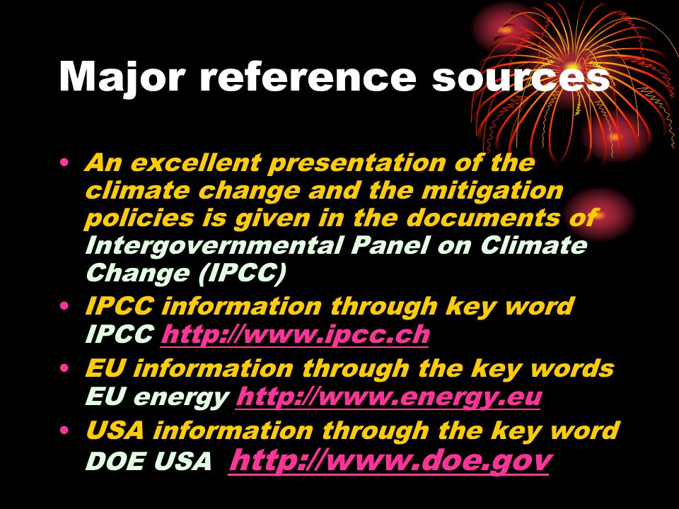 Major reference sources An excellent presentation of the climate change and the mitigation policies is given in the documents of Intergovernmental Pan