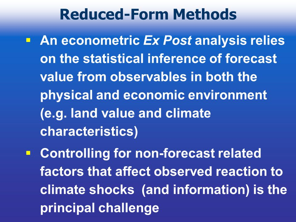 Reduced-Form Methods An econometric Ex Post analysis relies on the statistical inference of forecast value from observables in both the physical and economic environment (e.g.