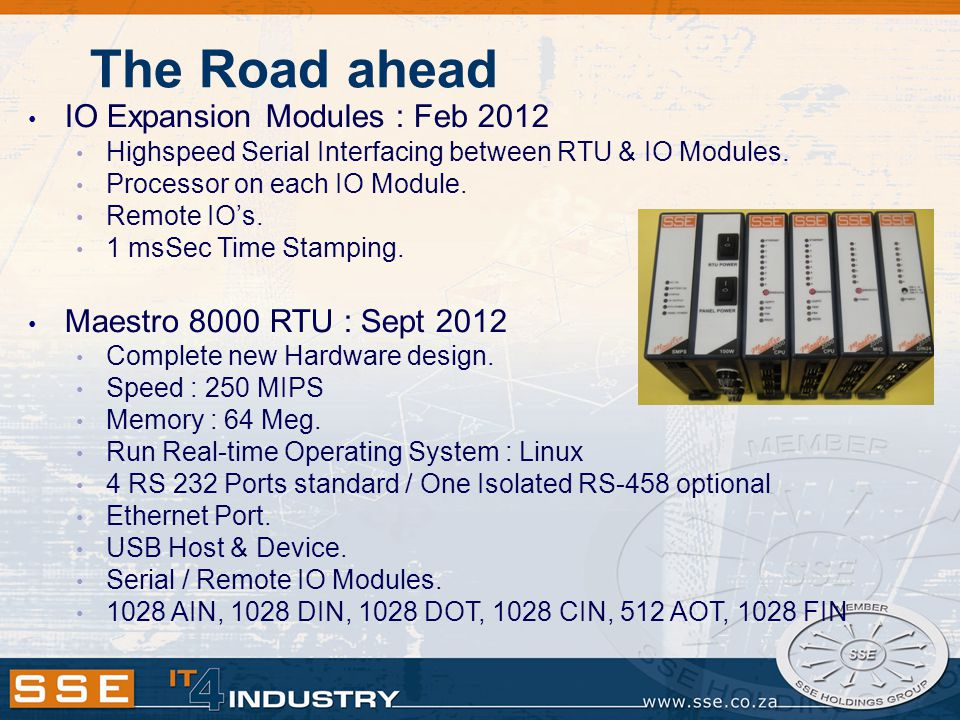The Road ahead IO Expansion Modules : Feb 2012 Highspeed Serial Interfacing between RTU & IO Modules. Processor on each IO Module. Remote IOs. 1 msSec