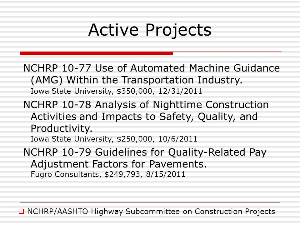 NCHRP/AASHTO Highway Subcommittee on Construction Projects Active Projects NCHRP 10-77 Use of Automated Machine Guidance (AMG) Within the Transportation Industry.