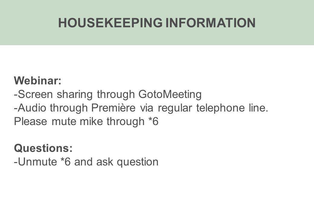 HOUSEKEEPING INFORMATION Webinar: -Screen sharing through GotoMeeting -Audio through Première via regular telephone line. Please mute mike through *6