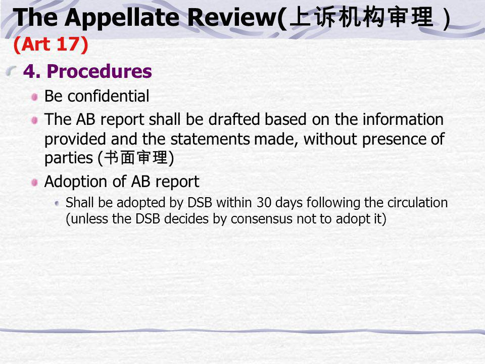 1.Establishment of Appellate Body Standing body hearing appeals from panel cases.(by DSB) Be composed of 7 persons (comprising of recognized authority with demonstrated expertise in law, international trade, and so on) 2.Power of AB Just concerned with issues of law covered in panel report and legal interpretation developed by the panel 3.Points of the appeal Only disputed parties may appeal, not third party.