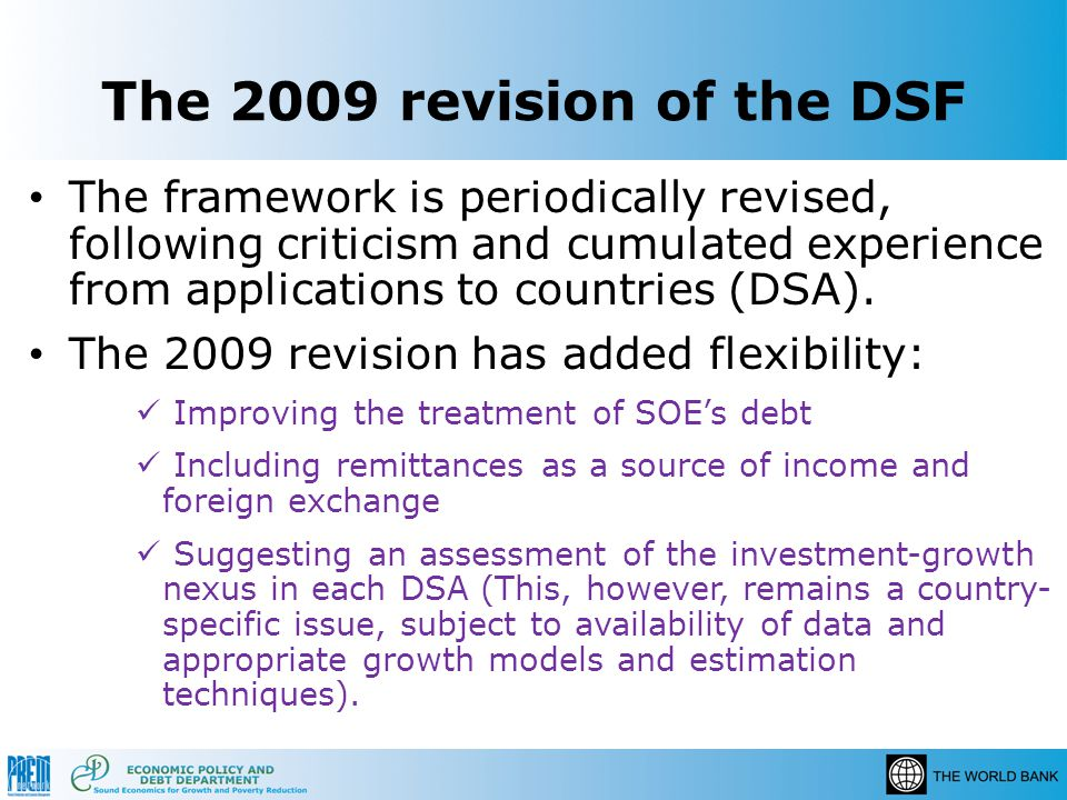 The 2009 revision of the DSF The framework is periodically revised, following criticism and cumulated experience from applications to countries (DSA).