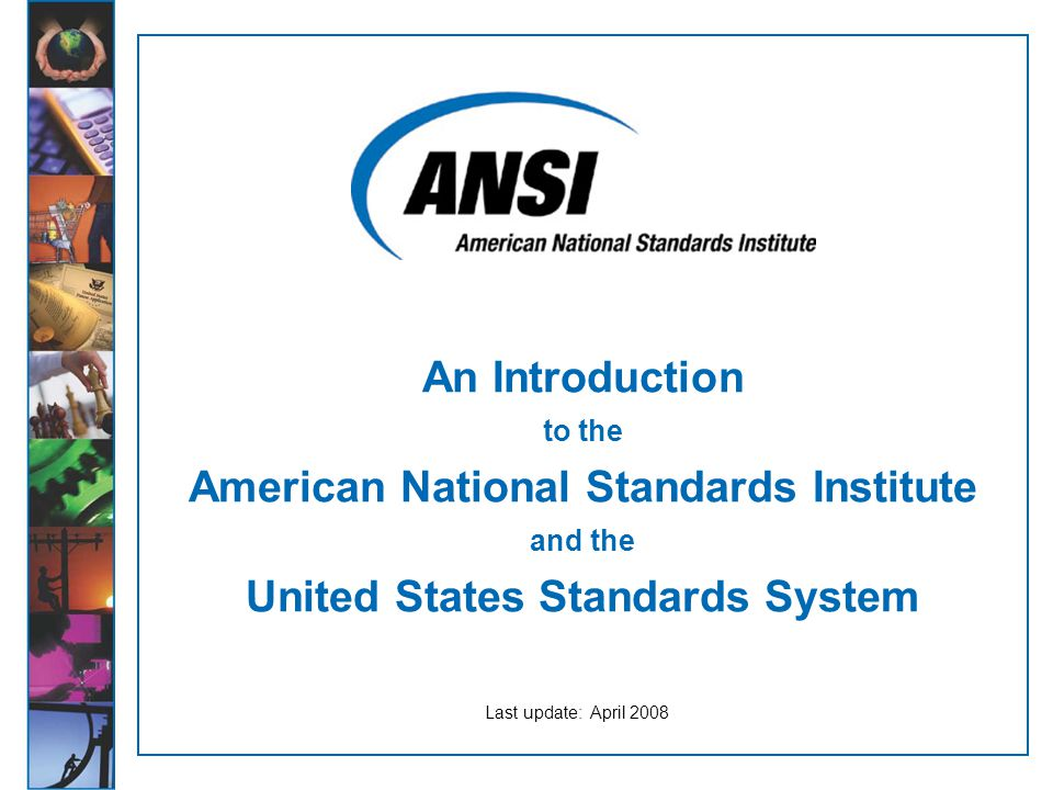 An Introduction to the American National Standards Institute and the United States Standards System Last update: April 2008