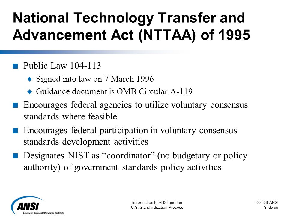 © 2008 ANSI Slide 55 Introduction to ANSI and the U.S. Standardization Process National Technology Transfer and Advancement Act (NTTAA) of 1995 n Publ