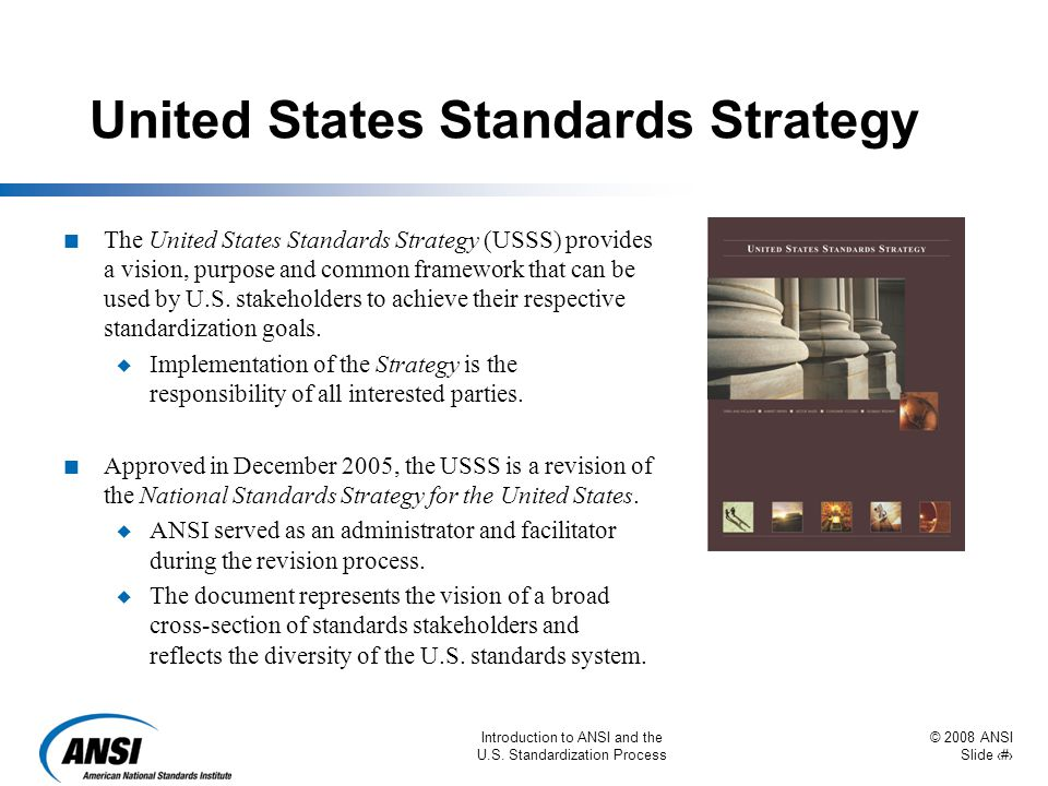 © 2008 ANSI Slide 8 Introduction to ANSI and the U.S. Standardization Process United States Standards Strategy n The United States Standards Strategy