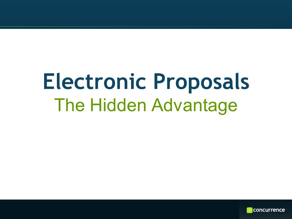 Electronic Proposals The Hidden Advantage