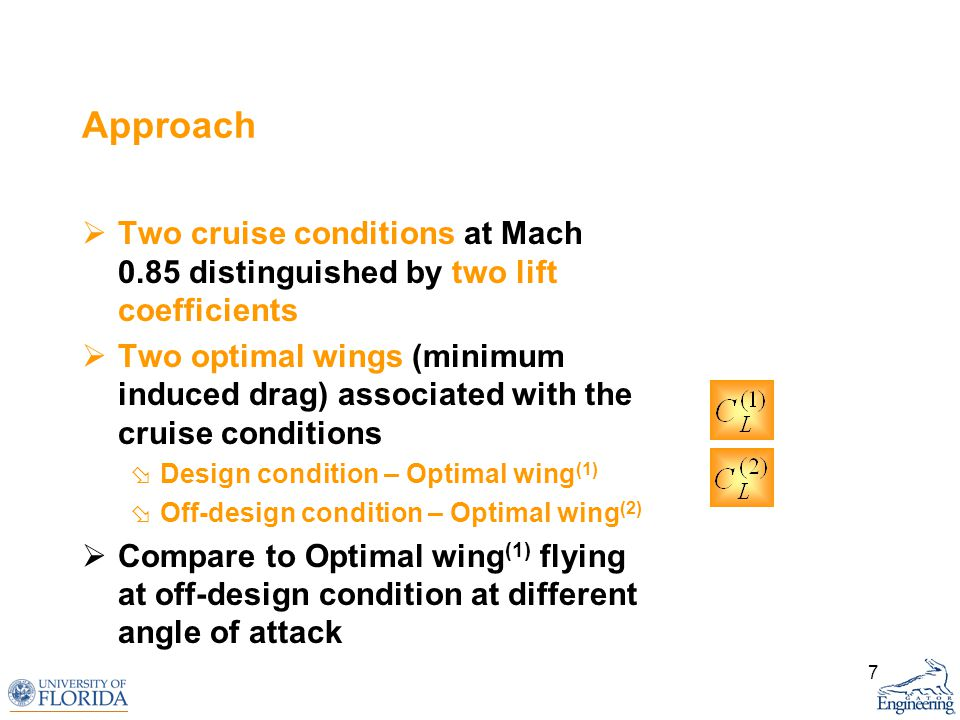 7 Approach Two cruise conditions at Mach 0.85 distinguished by two lift coefficients Two optimal wings (minimum induced drag) associated with the crui