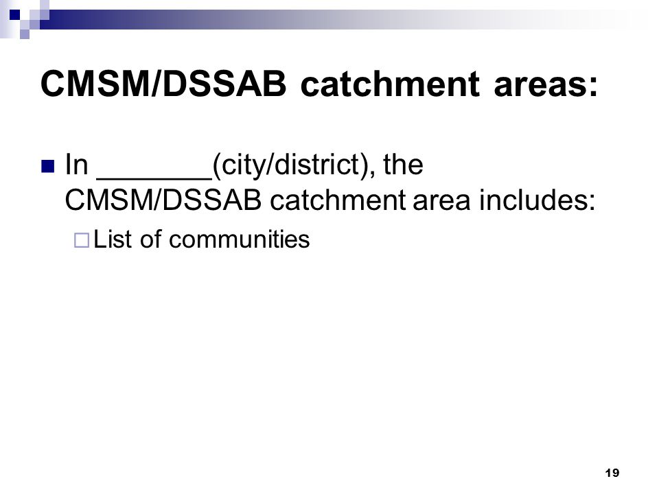19 CMSM/DSSAB catchment areas: In _______(city/district), the CMSM/DSSAB catchment area includes: List of communities