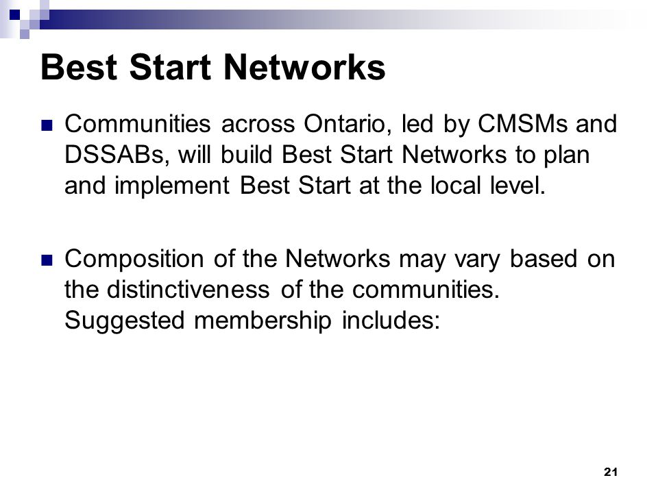21 Best Start Networks Communities across Ontario, led by CMSMs and DSSABs, will build Best Start Networks to plan and implement Best Start at the local level.