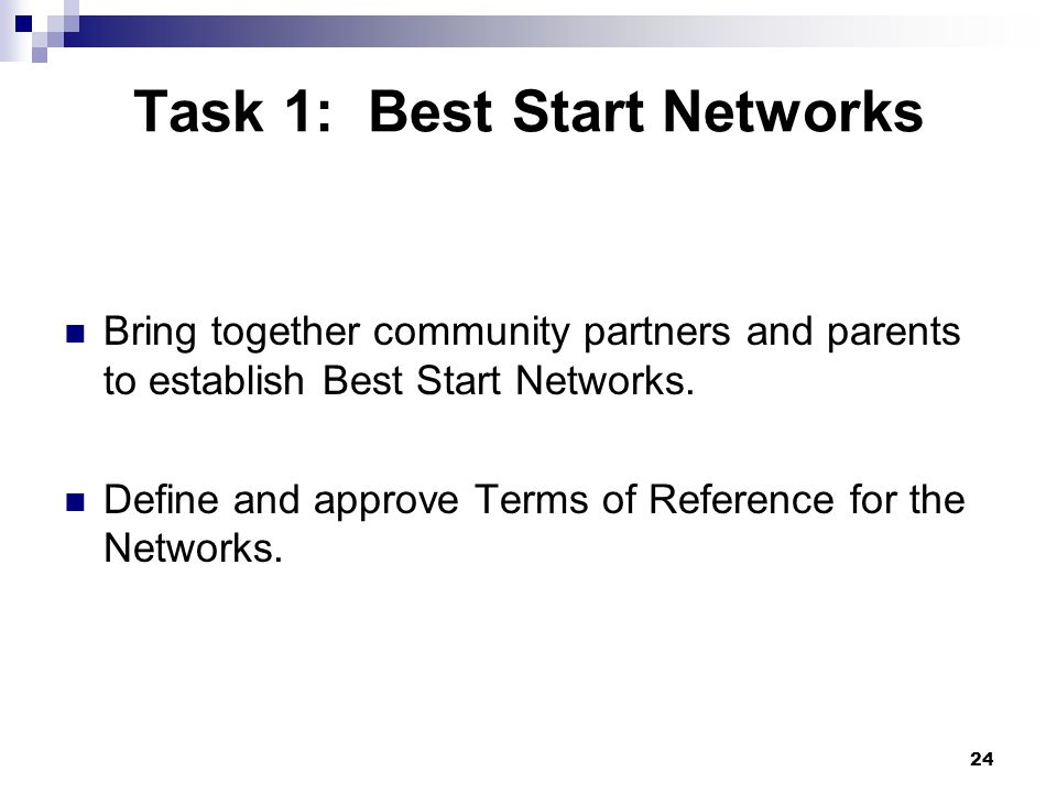 24 Task 1: Best Start Networks Bring together community partners and parents to establish Best Start Networks.