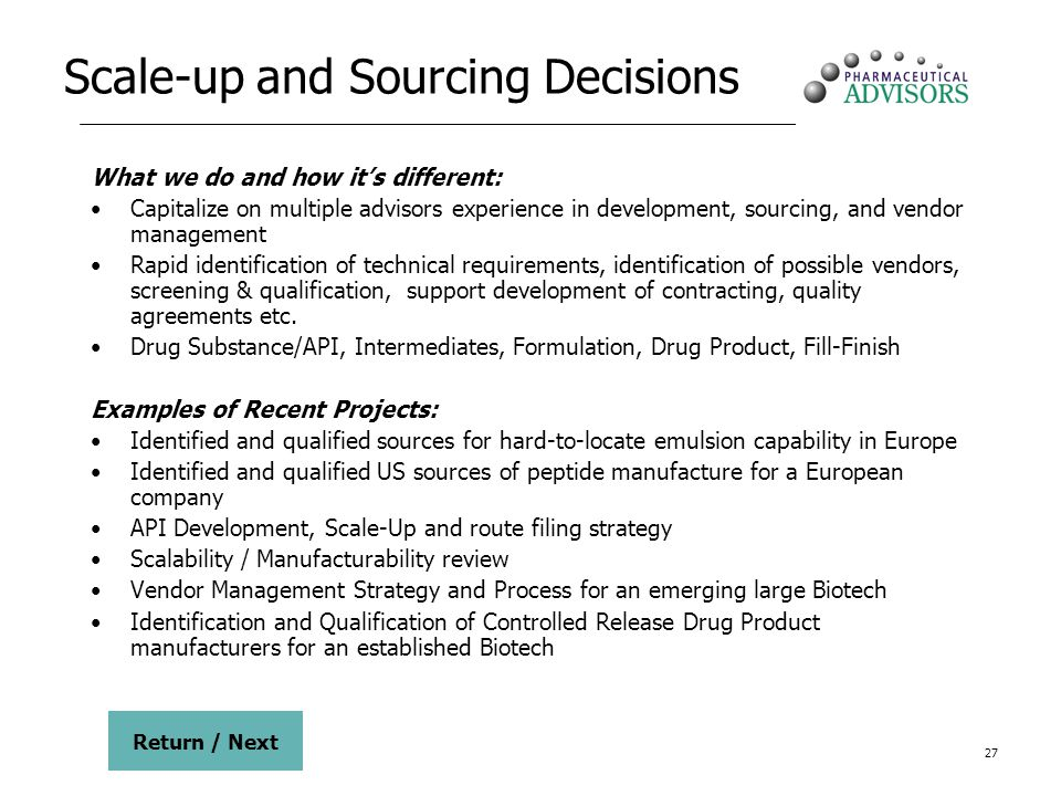 27 Scale-up and Sourcing Decisions What we do and how its different: Capitalize on multiple advisors experience in development, sourcing, and vendor m
