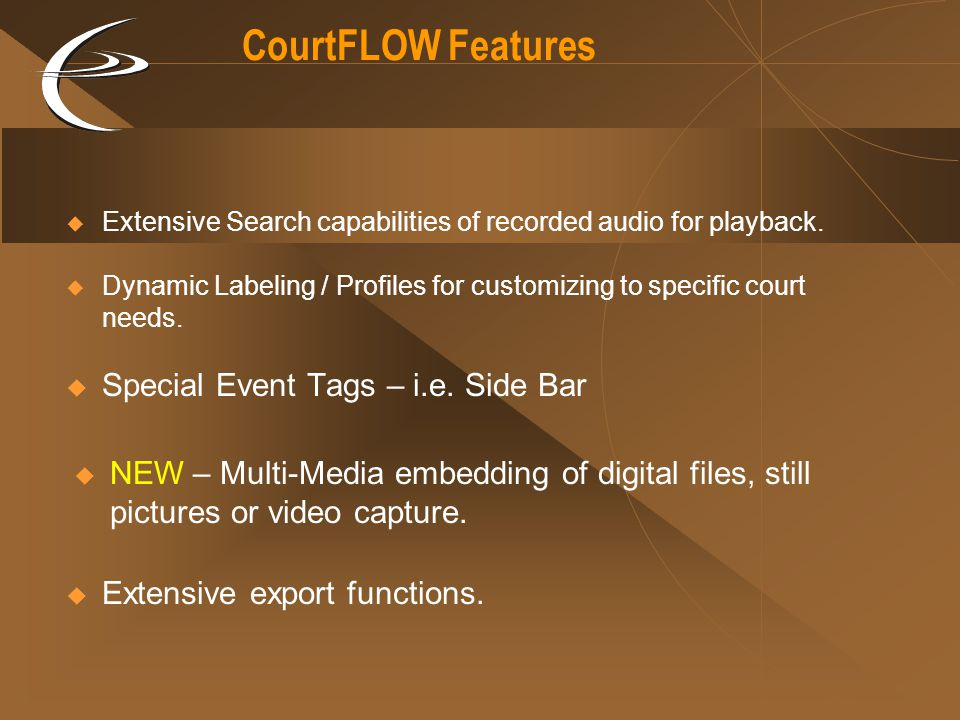 Special Event Tags – i.e. Side Bar CourtFLOW Features Extensive Search capabilities of recorded audio for playback. Dynamic Labeling / Profiles for cu