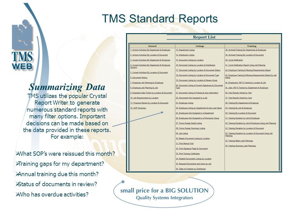 TMS Standard Reports Summarizing Data TMS utilizes the popular Crystal Report Writer to generate numerous standard reports with many filter options.