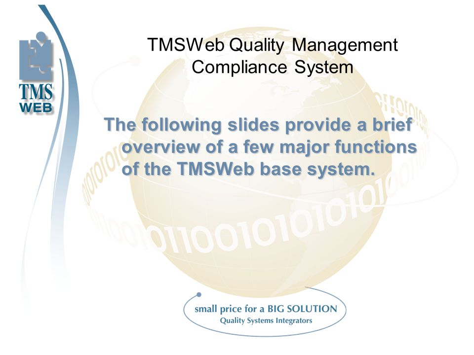 TMSWeb Quality Management Compliance System The following slides provide a brief overview of a few major functions of the TMSWeb base system.