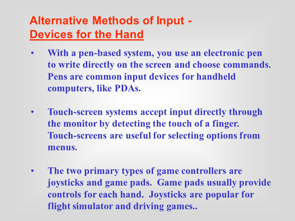 Devices for the Hand Optical Input Devices Audio-Visual (Multimedia) Input Devices Alternative Methods of Input