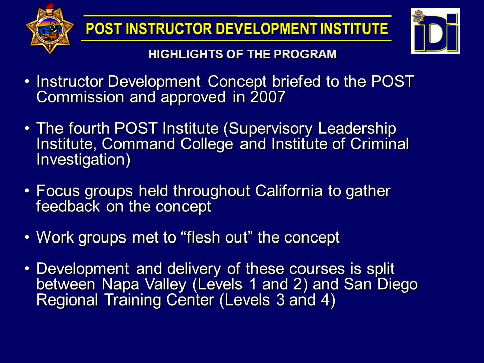 POST has made a commitment to provide the instructional cadre with the training required to more effectively meet the training needs of the future In Summary Training is an important and expensive endeavor- enhancing the skills of the cadre will ensure the student is receiving the best training possible Too often training has been about efficiency over effectiveness...