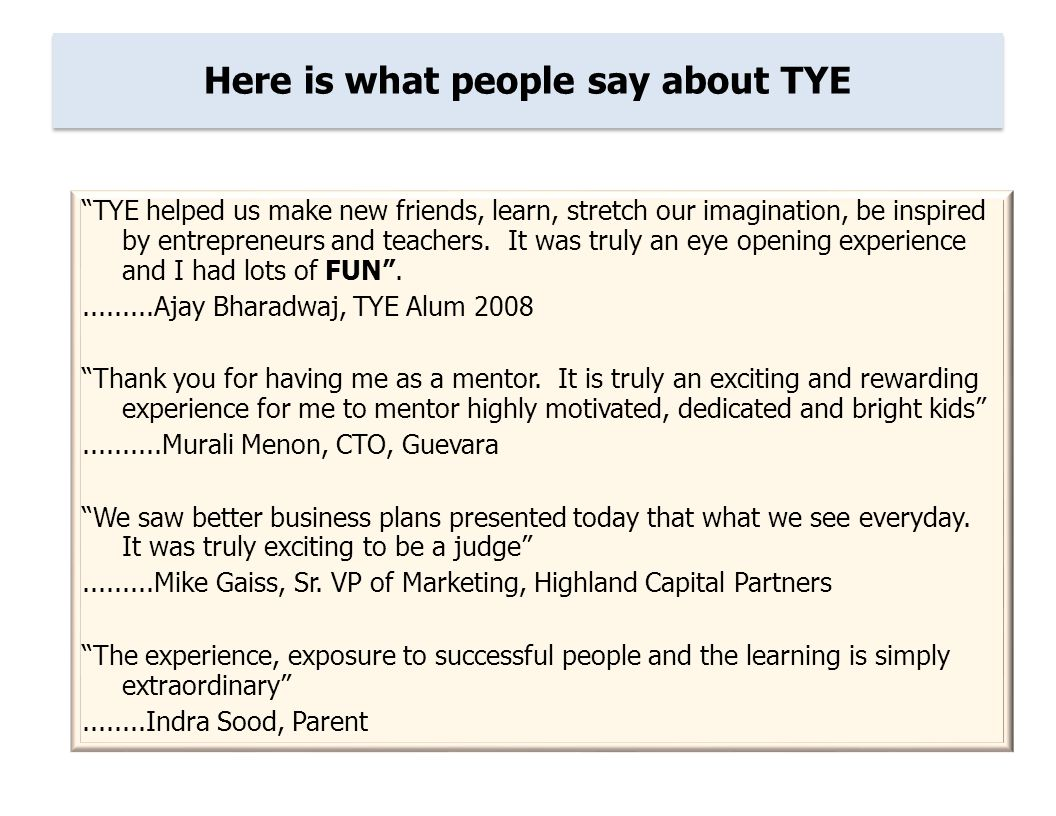 Here is what people say about TYE TYE helped us make new friends, learn, stretch our imagination, be inspired by entrepreneurs and teachers.