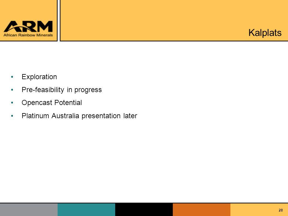 28 Kalplats Exploration Pre-feasibility in progress Opencast Potential Platinum Australia presentation later