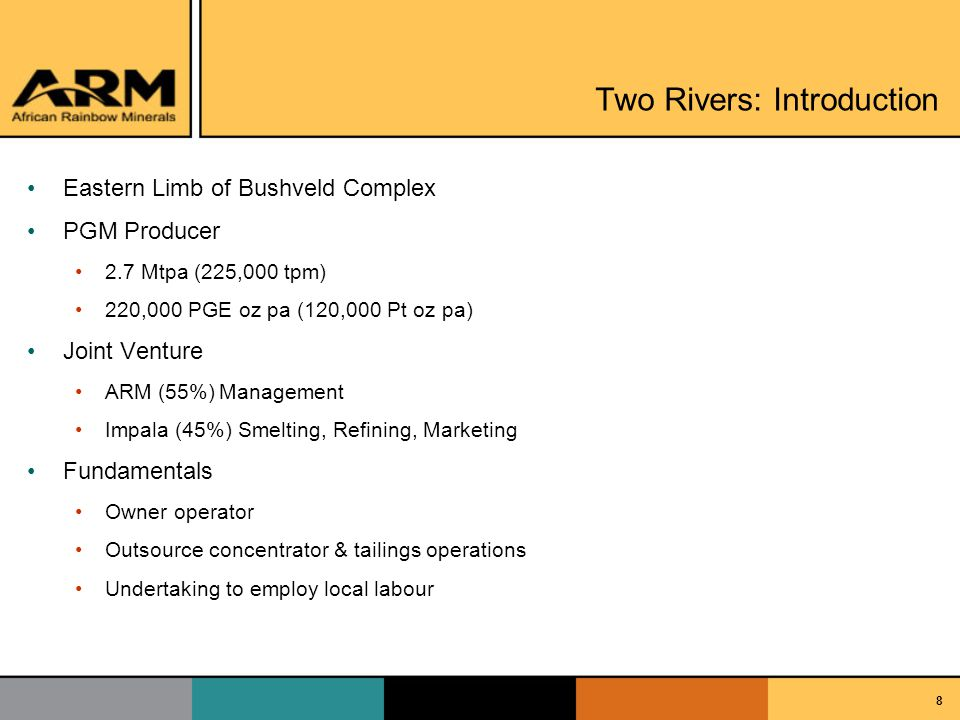 8 Two Rivers: Introduction Eastern Limb of Bushveld Complex PGM Producer 2.7 Mtpa (225,000 tpm) 220,000 PGE oz pa (120,000 Pt oz pa) Joint Venture ARM (55%)Management Impala (45%) Smelting, Refining, Marketing Fundamentals Owner operator Outsource concentrator & tailings operations Undertaking to employ local labour