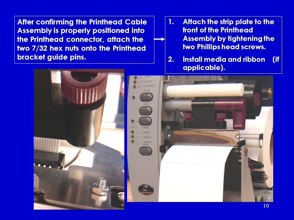 10 1.Attach the strip plate to the front of the Printhead Assembly by tightening the two Phillips head screws.