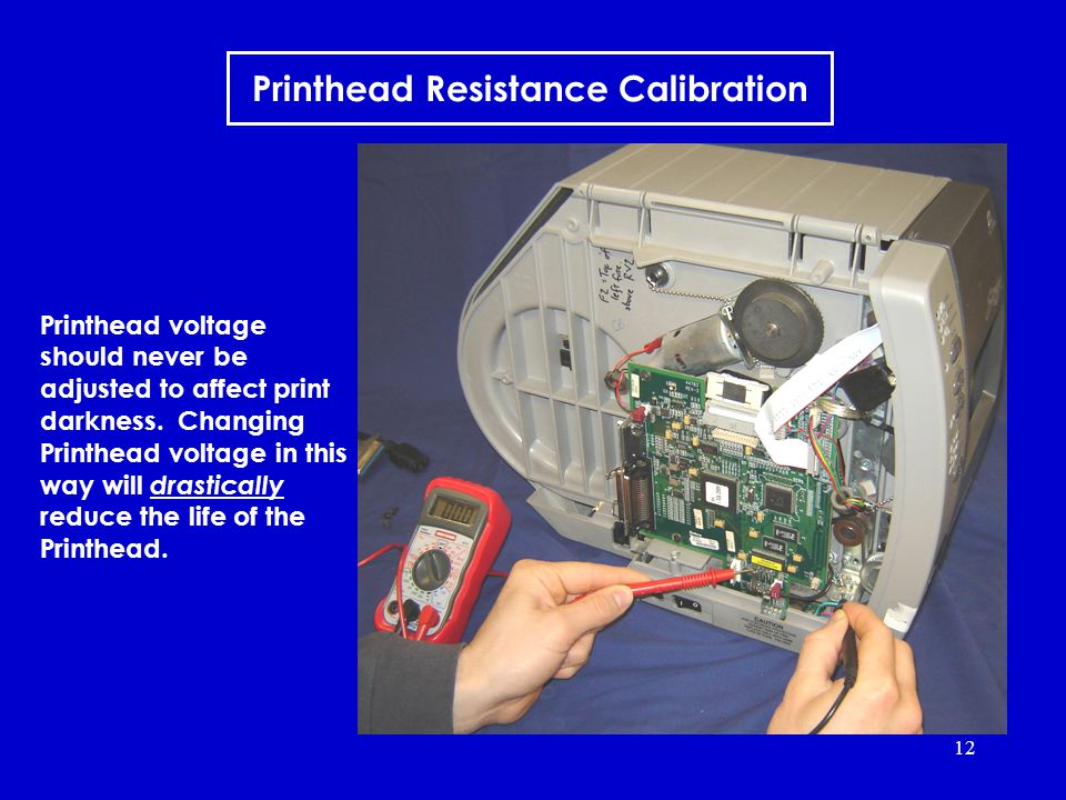 12 Printhead Resistance Calibration Printhead voltage should never be adjusted to affect print darkness.