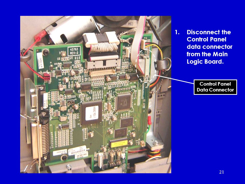 21 1.Disconnect the Control Panel data connector from the Main Logic Board.