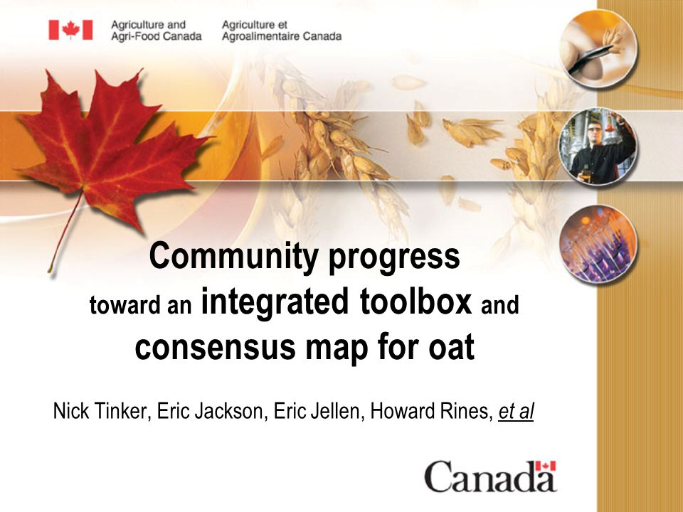 Community progress toward an integrated toolbox and consensus map for oat Nick Tinker, Eric Jackson, Eric Jellen, Howard Rines, et al