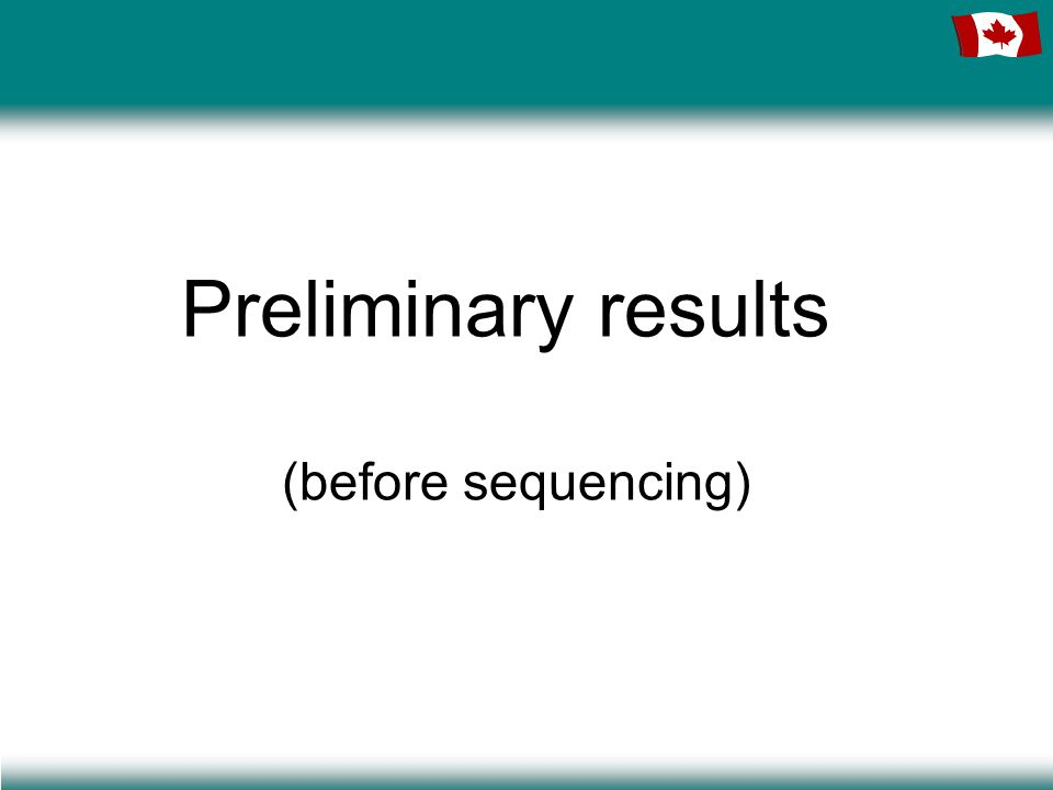 Preliminary results (before sequencing)