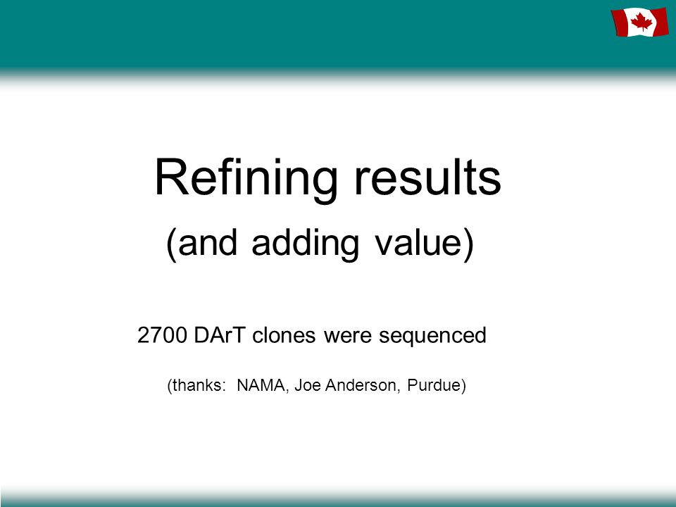 Refining results (and adding value) 2700 DArT clones were sequenced (thanks: NAMA, Joe Anderson, Purdue)