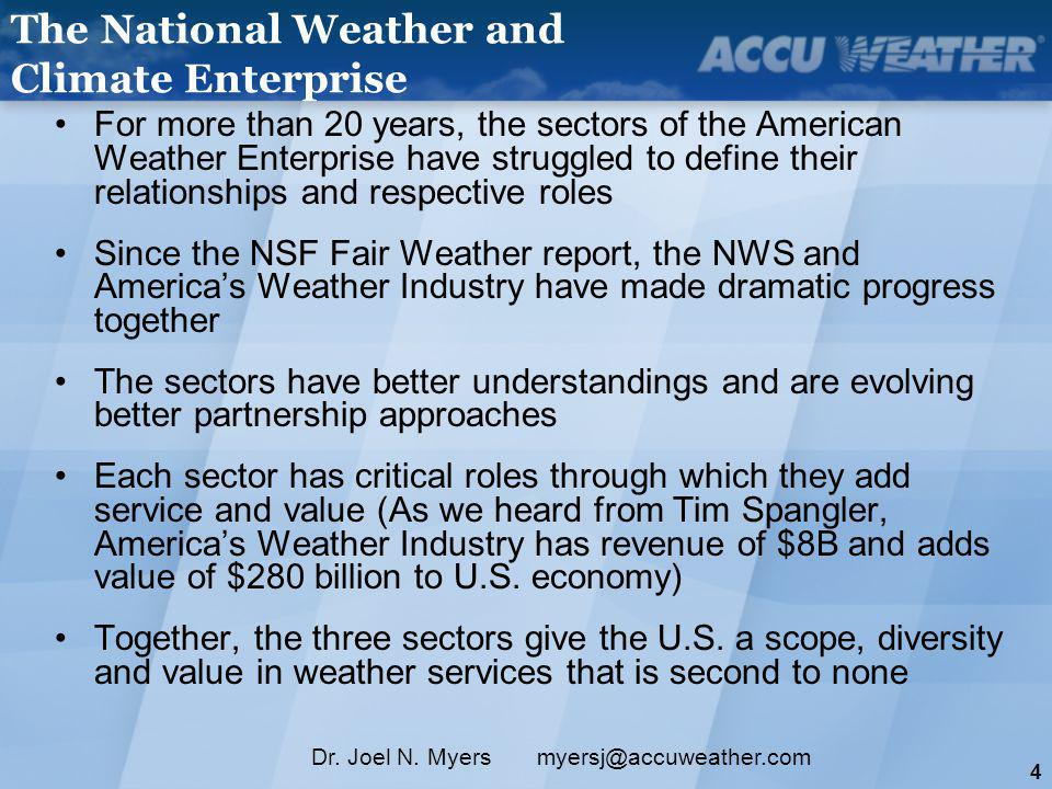 4 Dr. Joel N. Myers myersj@accuweather.com For more than 20 years, the sectors of the American Weather Enterprise have struggled to define their relat