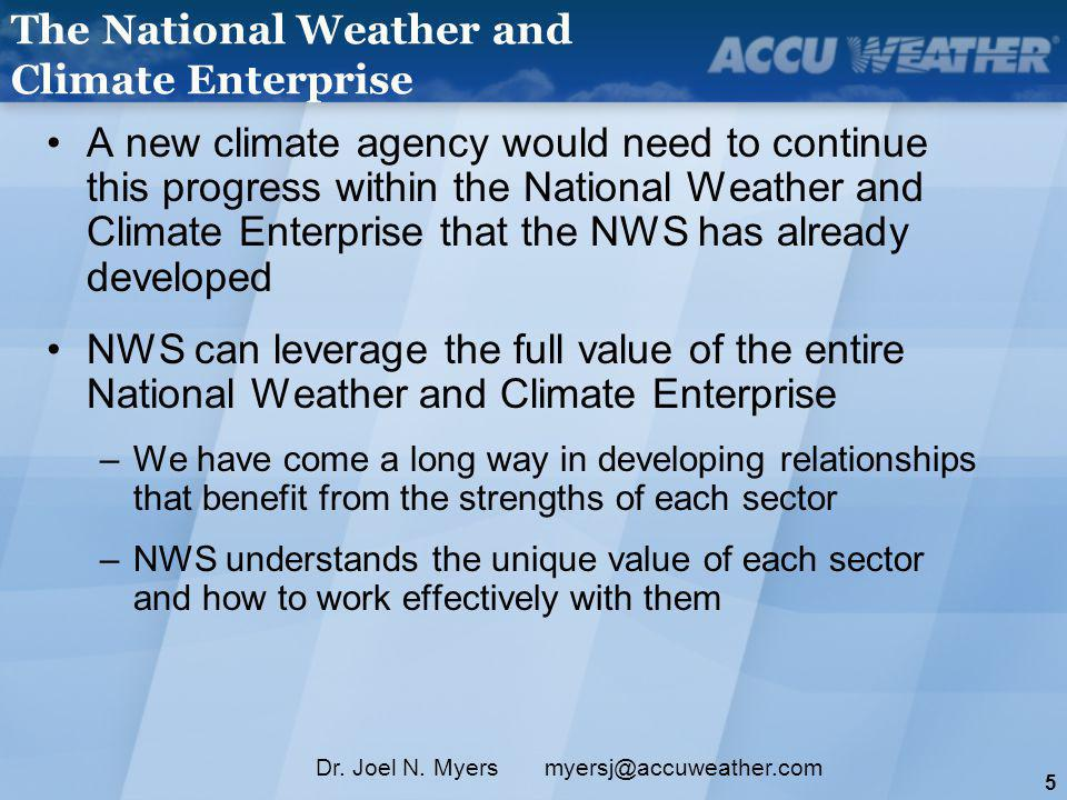 5 Dr. Joel N. Myers myersj@accuweather.com A new climate agency would need to continue this progress within the National Weather and Climate Enterpris