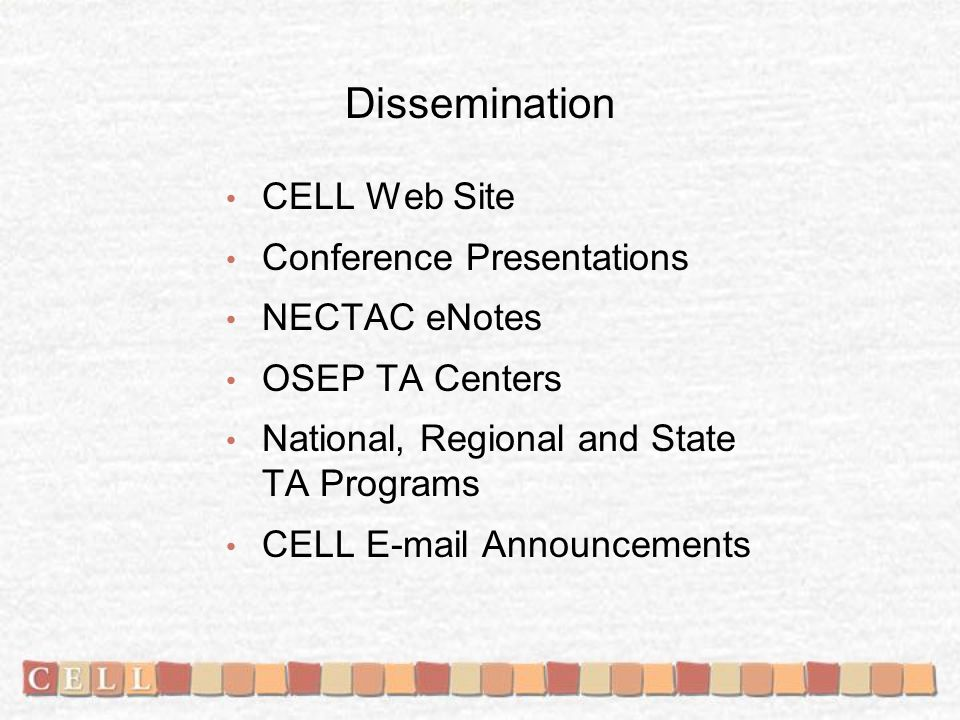 Dissemination CELL Web Site Conference Presentations NECTAC eNotes OSEP TA Centers National, Regional and State TA Programs CELL E-mail Announcements