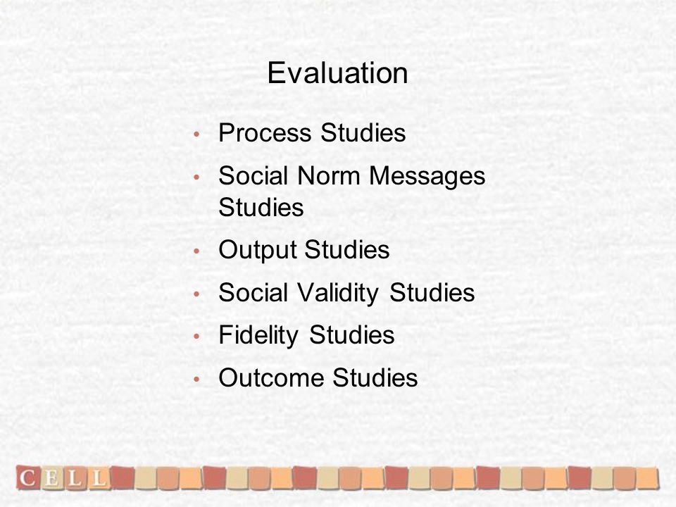 Evaluation Process Studies Social Norm Messages Studies Output Studies Social Validity Studies Fidelity Studies Outcome Studies
