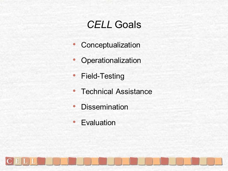 Conceptualization Define the domains of pre-literacy, emergent literacy, and early literacy development constituting the focus of CELL Define the key components of the CELL early literacy learning intervention model