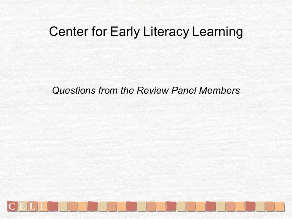 Center for Early Literacy Learning Questions from the Review Panel Members