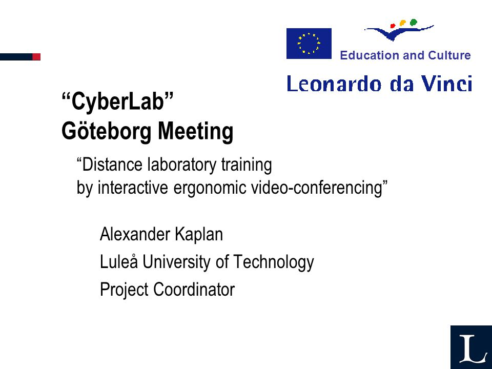 CyberLab Göteborg Meeting Alexander Kaplan Luleå University of Technology Project Coordinator Education and Culture Distance laboratory training by in