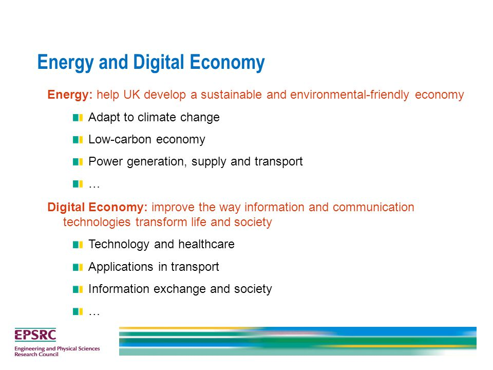 Energy and Digital Economy Energy: help UK develop a sustainable and environmental-friendly economy Adapt to climate change Low-carbon economy Power g