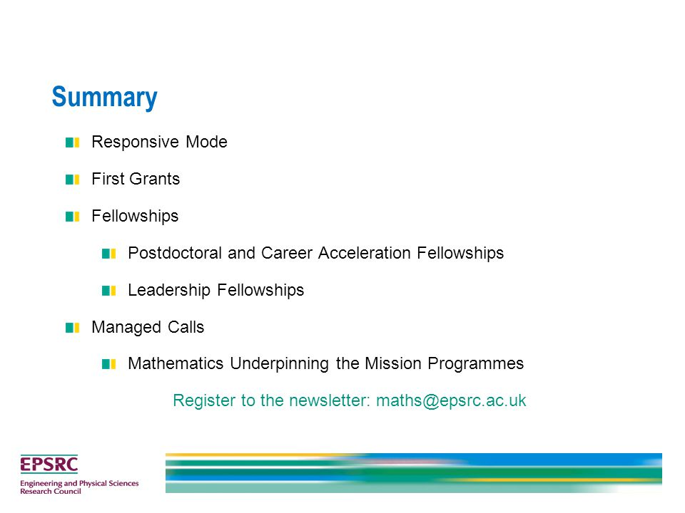 Summary Responsive Mode First Grants Fellowships Postdoctoral and Career Acceleration Fellowships Leadership Fellowships Managed Calls Mathematics Und