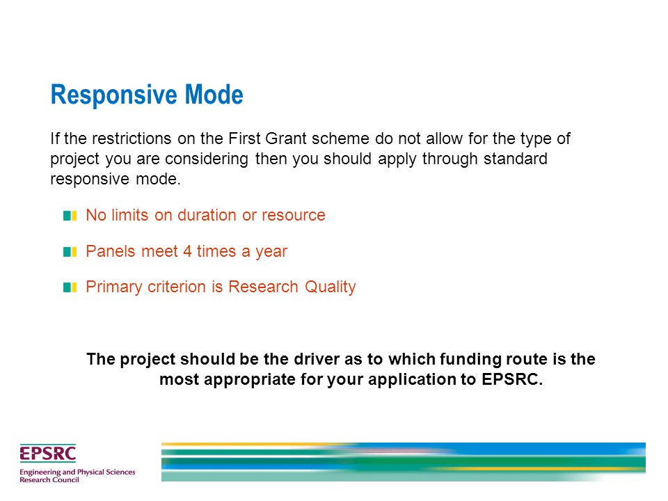 If the restrictions on the First Grant scheme do not allow for the type of project you are considering then you should apply through standard responsi