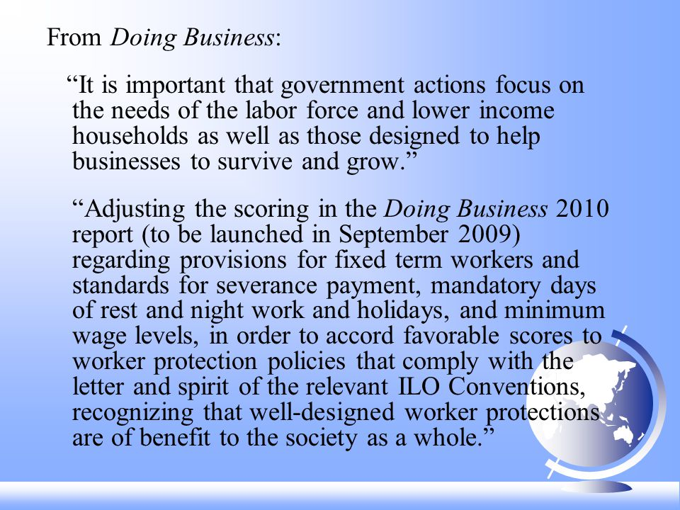 From Doing Business: It is important that government actions focus on the needs of the labor force and lower income households as well as those designed to help businesses to survive and grow.